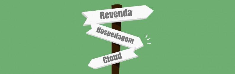 Revenda, hospedagem ou cloud? Qual a melhor opção?